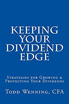 Keeping Your Dividend Edge: Strategies for Growing & Protecting Your Dividends by [Wenning, Todd]