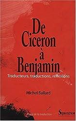 De Cicéron à Benjamin : Traducteurs, traductions, réflexions