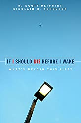 If I Should Die Before I Wake: What's Beyond This Life? (Focus on the Bible)