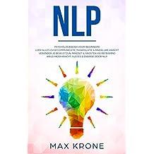 NLP: Psychologieboek voor beginners! Leer alles over communicatie, manipulatie & innerlijke kracht Verander je bewustzijn, mindset & angsten via reframing ... door NLP (Algemene Psychologie: Book 4)
