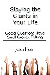 Slay the Giants in Your Life: Good Questions Have Groups Talking by Josh Hunt (2014-06-28)
