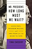 Mr. President, How Long Must We Wait?: Alice Paul, Woodrow Wilson, and the Fight for the Right to Vote (English Edition)