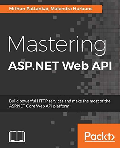 Mastering ASP.NET Web API: Build powerful HTTP services and make the most of the ASP.NET Core Web API platform (English Edition) - Asp-net-web-api