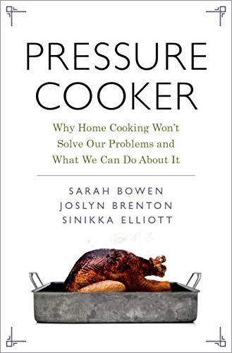 Pressure Cooker: Why Home Cooking Won't Solve Our Problems and What We Can Do About It (English Edition)