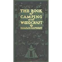 The Book of Camping and Woodcraft: A Guidebook for Those who Travel in the Wilderness (English Edition)