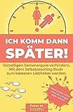 Ich komm dann später: Vorzeitigen Samenerguss verhindern. Mit dem Selbstcoaching Buch zum besseren Liebhaber werden. - Peter M. Schaffer, EAT.MOVE.SMILE