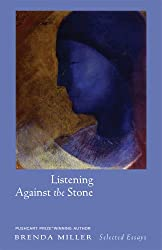 Listening Against The Stone: Selected Essays