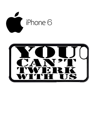 You Can't Twerk With Us Swag Mobile Phone Case Back Cover Hülle Weiß Schwarz for iPhone 6 White Weiß