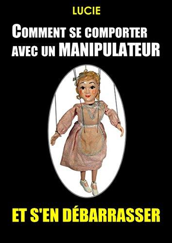Couverture du livre Comment se comporter avec un manipulateur et s'en débarrasser ?