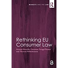 Rethinking EU Consumer Law (Open Access) (Markets and the Law) (English Edition)