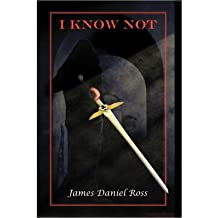 [ [ [ I Know Not [ I KNOW NOT ] By Ross, James Daniel ( Author )May-31-2011 Paperback