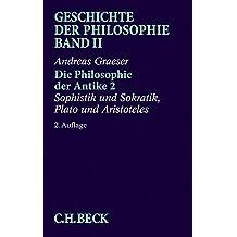 Geschichte der Philosophie Bd. 2: Die Philosophie der Antike 2: Sophistik und Sokratik, Plato und Aristoteles: Band 2