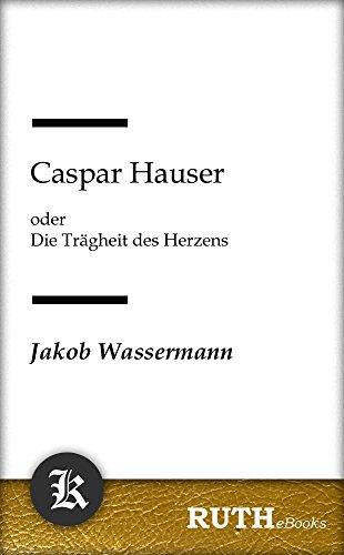 Download Caspar Hauser: oder Die Trägheit des Herzens