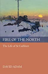 Fire of the North: The Life of St Cuthbert