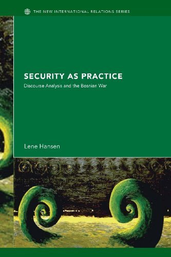 Security as Practice: Discourse Analysis and the Bosnian War (New International Relations) 1st edition by Hansen, Lene (2006) Paperback