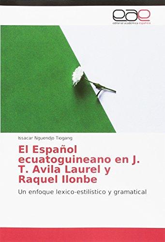 El Español ecuatoguineano en J. T. Avila Laurel y Raquel Ilonbe: Un enfoque lexico-estilístico y gramatical par Issacar Nguendjo Tiogang
