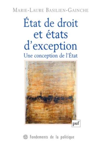 Etat de droit et états d'exception : Une conception de l'Etat par Marie-Laure Basilien-Gainche