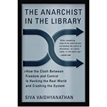[(The Anarchist in the Library: How the Clash Between Freedom and Control is Hacking the Real World and Crashing the System)] [Author: Siva Vaidhyanathan] published on (May, 2005)