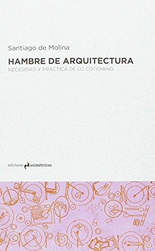 Hambre de arquitectura: Necesidad y práctica de lo cotidiano por Santiago de Molina Rodríguez