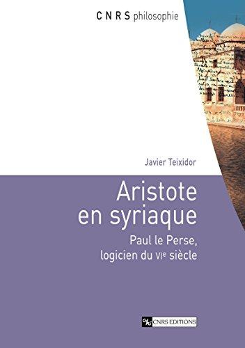 Aristote en syriaque: Paul le Perse, logicien du VIe siècle