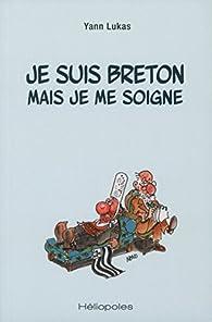Je suis breton mais je me soigne par Yann Lukas