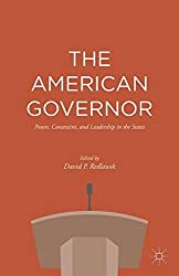 The American Governor: Power, Constraint, and Leadership in The States (2015-08-06)
