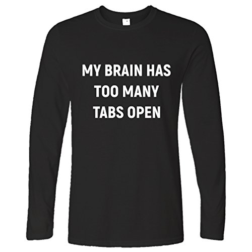 My Brain Has Too Many Tabs Open Long Sleeve T-Shirt Slogan Geeky Nerdy Joke Pun Computers Internet Browsers HTML Cool Funny Gift Present