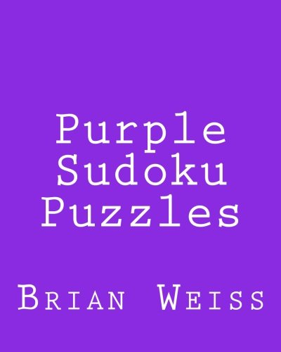 Purple Sudoku Puzzles: Fun, Large Grid Sudoku Puzzles by Brian Weiss