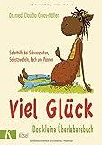 Viel Glück - Das kleine Überlebensbuch: Soforthilfe bei Schwarzsehen, Selbstzweifeln, Pech und Pannen - Claudia Croos-Müller