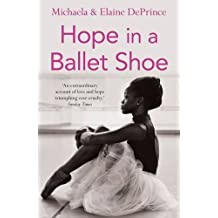 Hope in a Ballet Shoe: Orphaned by War, Saved by Ballet: an Extraordinary True Story by DePrince, Michaela, DePrince, Elaine (2015) Paperback