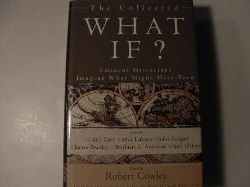 The Collected What If? Eminent Historians Imagine What Might Have Been
