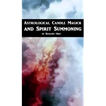Astrological Candle Magick and Spirit Summoning: An Introductory Manual