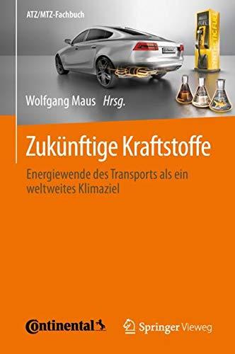 Zukünftige Kraftstoffe: Energiewende des Transports als ein weltweites Klimaziel (ATZ/MTZ-Fachbuch) (Amazon Kraftstoff)