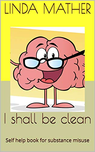 I shall be clean: Self help book for substance misuse (English Edition)