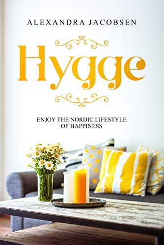 Hygge: Enjoy the Nordic Lifestyle of Happiness (English Edition ...