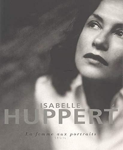 Isabelle Huppert, la femme aux portraits par Ronald ariel Chammah