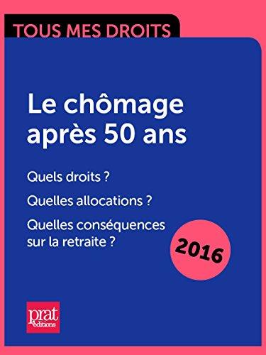 Livres gratuits en ligne Le chômage après 50 ans : quels droits ? Quelles allocations ? Quelles conséquences sur la retraite ? epub, pdf