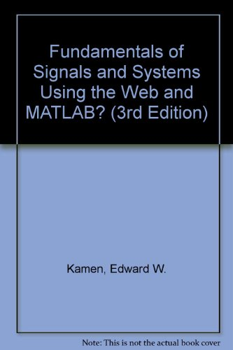 Fundamentals of Signals and Systems Using the Web and MATLAB? (3rd Edition)