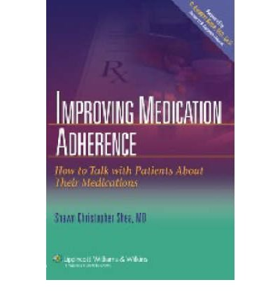 [(Improving Medication Adherence: How to Talk with Patients About Their Medications)] [Author: Shawn Christopher Shea] published on (September, 2006)