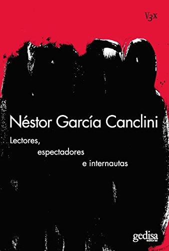 Lectores, espectadores e internautas (VISIÓN 3X) por Néstor García Canclini