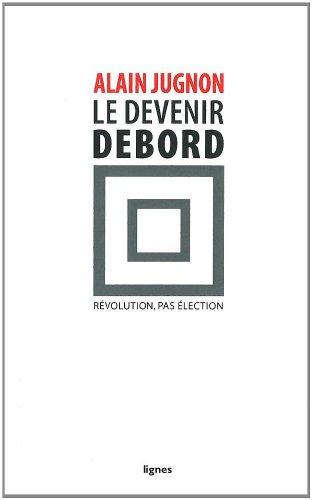 Le devenir Debord : Rvolution, pas lection