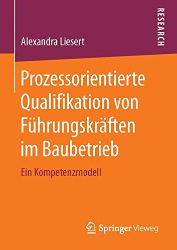 Prozessorientierte Qualifikation von Führungskräften im Baubetrieb: Ein Kompetenzmodell