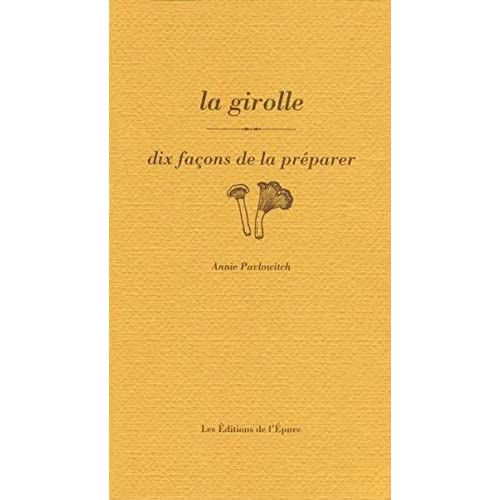 La Girolle, dix façons de la préparer