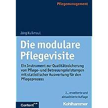 Die modulare Pflegevisite: Ein Instrument zur Qualitätssicherung von Pflege- und Betreuungsleistungen mit statistischer Auswertung für den Pflegeprozess