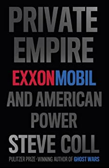 Private Empire: ExxonMobil and American Power by [Coll, Steve]