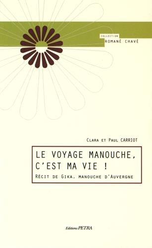 Le voyage manouche, c'est ma vie ! : Rcit de Gika, manouche d'Auvergne