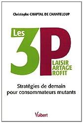 LES 3 P : Plaisir Partage Profit : Stratégies de demain pour consommateurs mutants