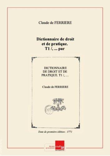 Dictionnaire dedroitetde pratique. T1 /, … parM.Claude-Joseph deFerrière,… Troisième édition, revue… parM.*** [Boucher d'Argis*] [Edition de 1771]