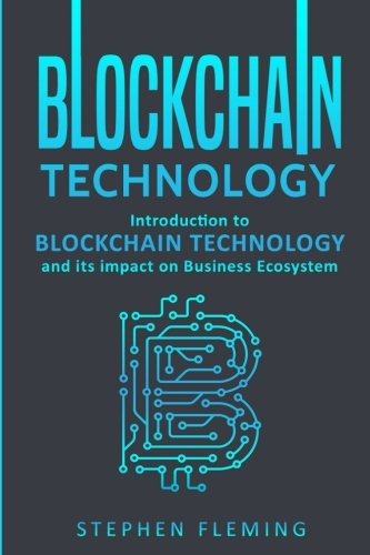 Downloadpdf blockchain technology introduction to blockchain introduction to blockchain technology and its impact on download mr stephen fleming epub and its impact on business ecosystem online full read download fandeluxe Choice Image
