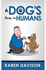 A Dog's Guide to Humans: Volume 1 (Fun Reads for Dog Lovers) Paperback